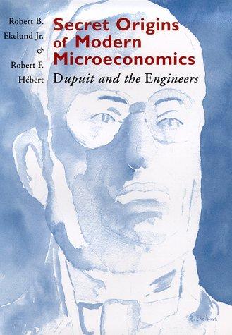 Secret Origins of Modern Microeconomics: Dupuit and the Engineers