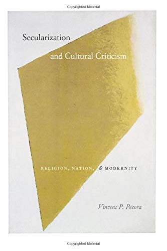 Secularization and Cultural Criticism: Religion, Nation, and Modernity 9780226653129