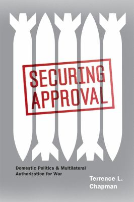 Securing Approval : Domestic Politics and Multilateral Authorization for War
