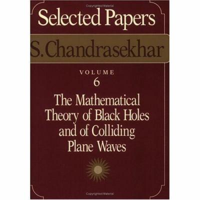 Selected Papers, Volume 6: The Mathematical Theory of Black Holes and of Colliding Plane Waves