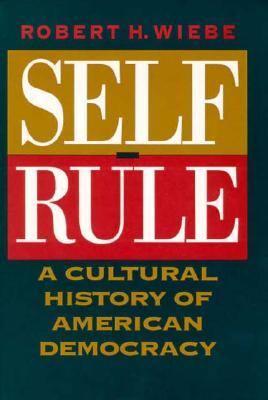 Self-Rule Self-Rule Self-Rule: A Cultural History of American Democracy a Cultural History of American Democracy a Cultural History of American Democ 9780226895628