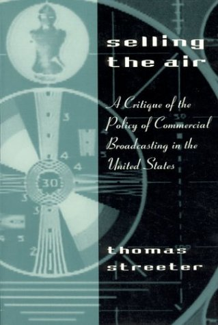 Selling the Air: A Critique of the Policy of Commercial Broadcasting in the United States 9780226777221
