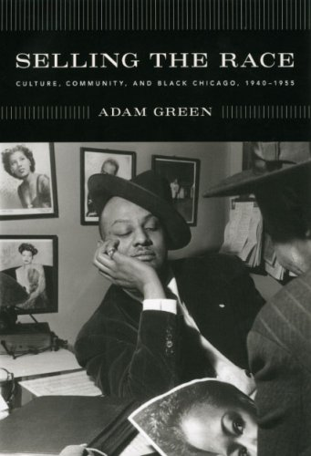 Selling the Race: Culture, Community, and Black Chicago, 1940-1955 9780226306407