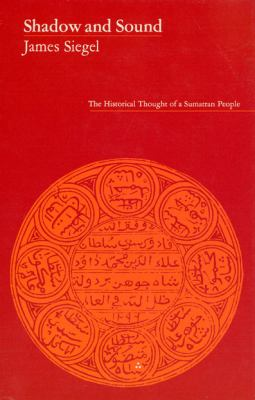 Shadow and Sound: The Historical Thought of a Sumatran People 9780226756905