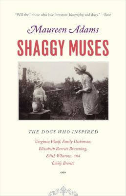Shaggy Muses: The Dogs Who Inspired Virginia Woolf, Emily Dickinson, Elizabeth Barrett Browning, Edith Wharton, and Emily Bronte 9780226005362