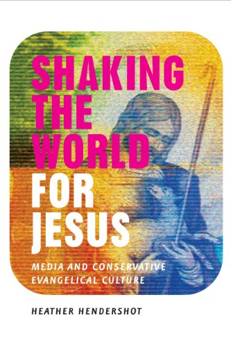 Shaking the World for Jesus: Media and Conservative Evangelical Culture 9780226326795