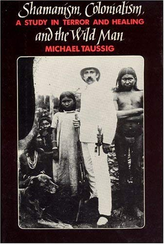 Shamanism, Colonialism, and the Wild Man: A Study in Terror and Healing 9780226790121