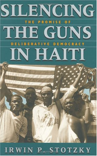 Silencing the Guns in Haiti: The Promise of Deliberative Democracy 9780226776262