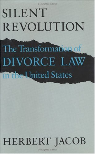Silent Revolution Silent Revolution Silent Revolution: The Transformation of Divorce Law in the United States the Transformation of Divorce Law in the 9780226389516