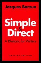 Simple and Direct Simple and Direct Simple and Direct: A Rhetoric for Writers a Rhetoric for Writers a Rhetoric for Writers