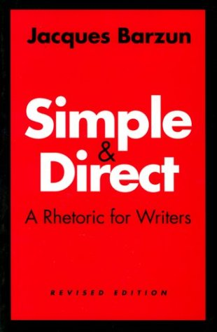 Simple and Direct: A Rhetoric for Writers 9780226038681