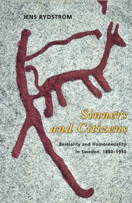 Sinners and Citizens: Bestiality and Homosexuality in Sweden, 1880-1950 9780226732572
