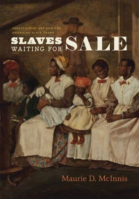Slaves Waiting for Sale: Abolitionist Art and the American Slave Trade 9780226559339