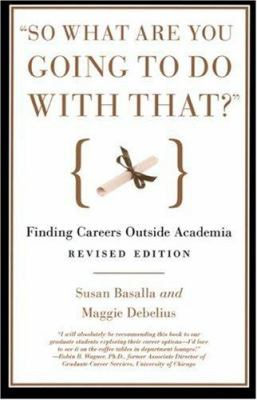 So What Are You Going to Do with That?: Finding Careers Outside Academia 9780226038827