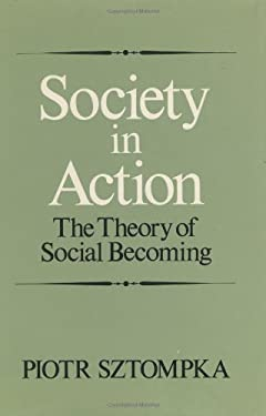 Society in Action: The Theory of Social Becoming 9780226788159