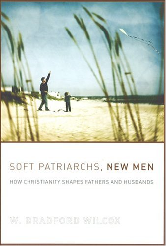 Soft Patriarchs, New Men: How Christianity Shapes Fathers and Husbands 9780226897097