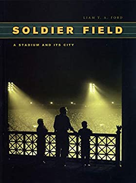 Soldier Field: A Stadium and Its City 9780226257068