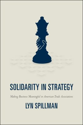 Solidarity in Strategy: Making Business Meaningful in American Trade Associations 9780226769578