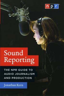 Sound Reporting: The NPR Guide to Audio Journalism and Production 9780226431789