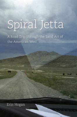 Spiral Jetta: A Road Trip Through the Land Art of the American West 9780226348452