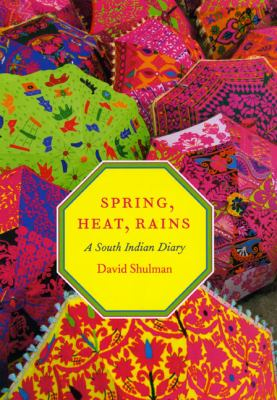Spring, Heat, Rains: A South Indian Diary 9780226755762
