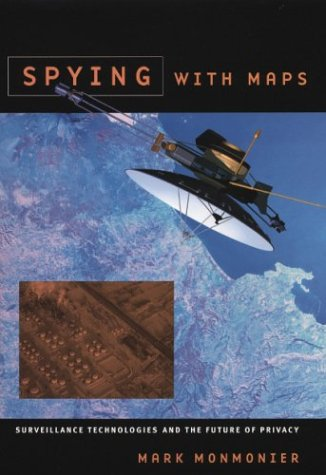 Spying with Maps: Surveillance Technologies and the Future of Privacy 9780226534282
