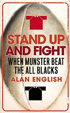 Stand Up and Fight: When Munster Beat the All Blacks. Alan English 9780224069212