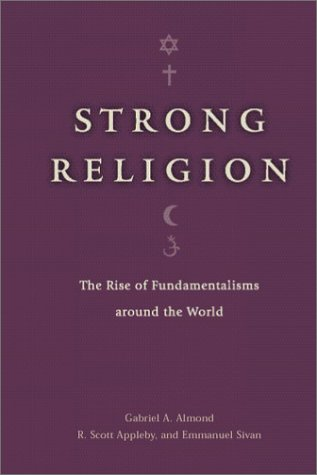 Strong Religion: The Rise of Fundamentalisms Around the World 9780226014982