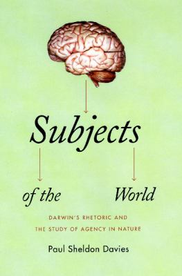 Subjects of the World: Darwin's Rhetoric and the Study of Agency in Nature 9780226137629