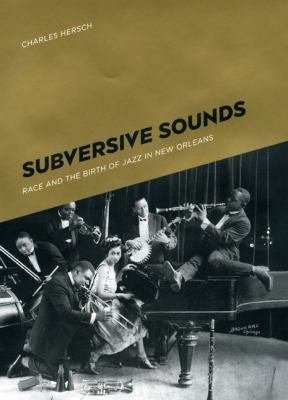 Subversive Sounds: Race and the Birth of Jazz in New Orleans 9780226328676
