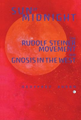 Sun at Midnight: The Rudolf Steiner Movement and Gnosis in the West 9780227172933