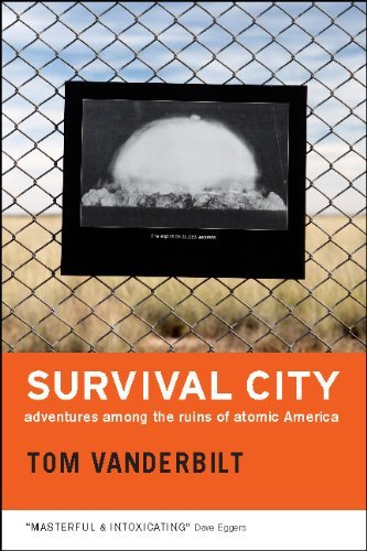 Survival City: Adventures Among the Ruins of Atomic America 9780226846941