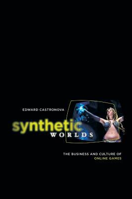 Synthetic Worlds: The Business and Culture of Online Games 9780226096278