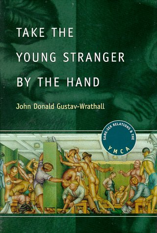 Take the Young Stranger by the Hand: Same-Sex Relations and the YMCA 9780226907840