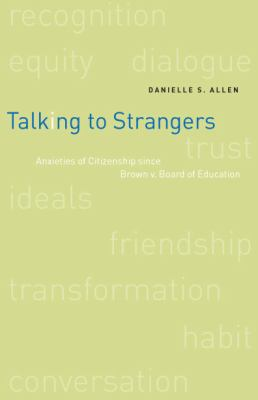 Talking to Strangers: Anxieties of Citizenship Since Brown V. Board of Education 9780226014661
