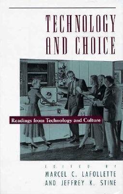 Technology and Choice Technology and Choice Technology and Choice: Readings from Technology and Culture Readings from Technology and Culture Readings 9780226467764