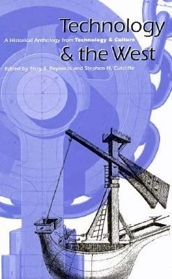 Technology and the West: A Historical Anthology from Technology and Culture 9780226710334