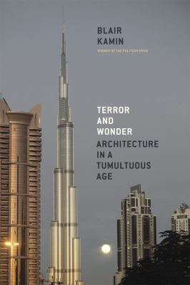 Terror and Wonder: Architecture in a Tumultuous Age 9780226423128