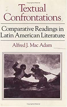 Textual Confrontations: Comparative Readings in Latin American Literature 9780226499901