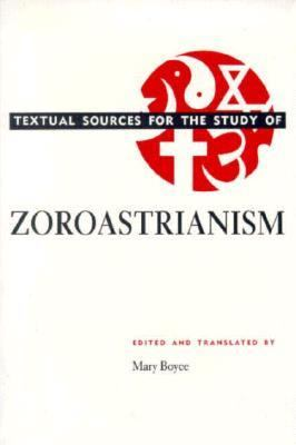 Textual Sources for the Study of Zoroastrianism 9780226069302