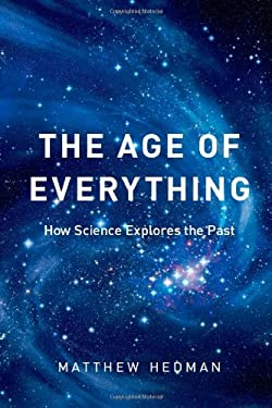 The Age of Everything: How Science Explores the Past 9780226322926