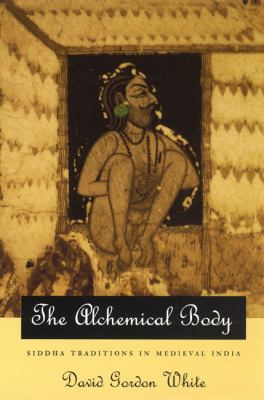 The Alchemical Body: Siddha Traditions in Medieval India 9780226894997