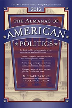 The Almanac of American Politics: The Senators, the Representatives and the Governors: Their Records and Election Results, Their States and Districts 9780226038070