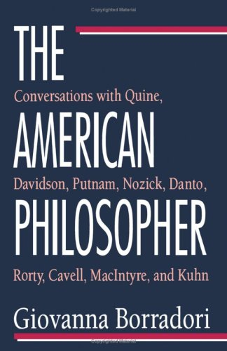 The American Philosopher: Conversations with Quine, Davidson, Putnam, Nozick, Danto, Rorty, Cavell, Macintyre, Kuhn 9780226066486