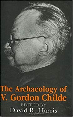The Archaeology of V. Gordon Childe: Contemporary Perspectives 9780226317595