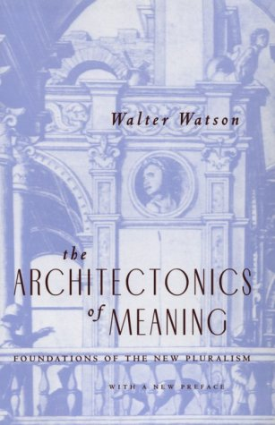 The Architectonics of Meaning Architectonics of Meaning Architectonics of Meaning: Foundations of the New Pluralism Foundations of the New Pluralism F 9780226875064