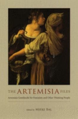 The Artemisia Files: Artemisia Gentileschi for Feminists and Other Thinking People 9780226035819