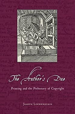 The Author's Due: Printing and the Prehistory of Copyright 9780226490403