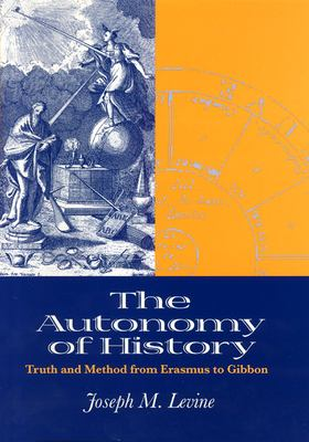 The Autonomy of History: Truth and Method from Erasmus to Gibbon 9780226475417