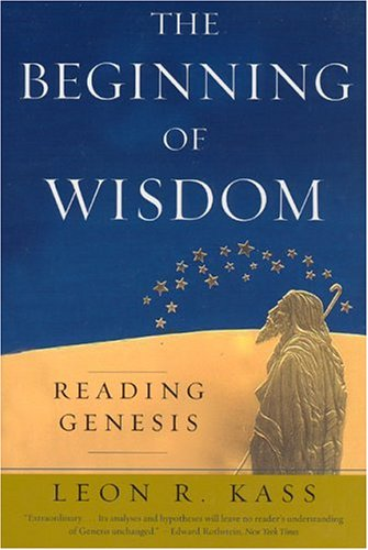 The Beginning of Wisdom: Reading Genesis 9780226425672